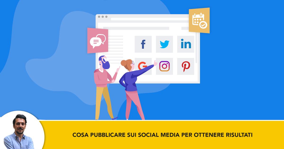 Cosa-Pubblicare-Sui-Social-Media-Per-Ottenere-Risultati