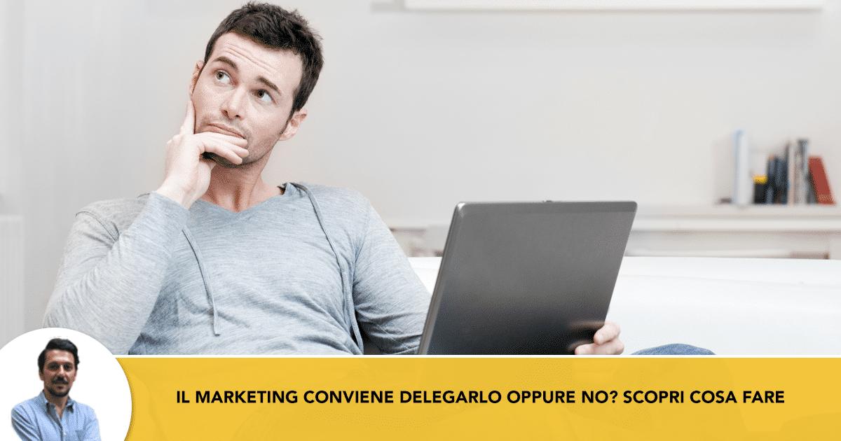 Marketing-Conviene-Delegarlo-Oppure-No