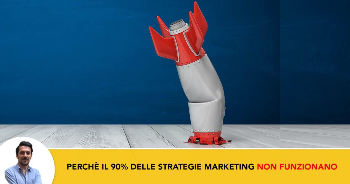 Perchè il 90% delle strategie marketing non funzionano