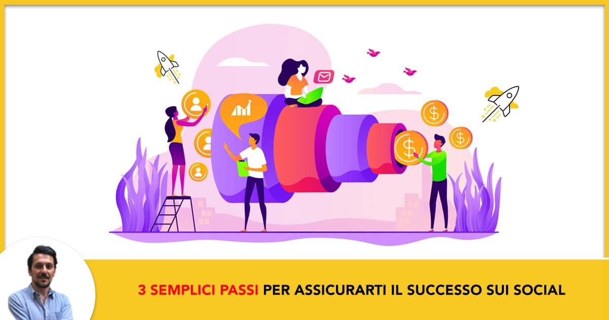 3 Semplici Passi per Assicurarti il Successo Sui Social