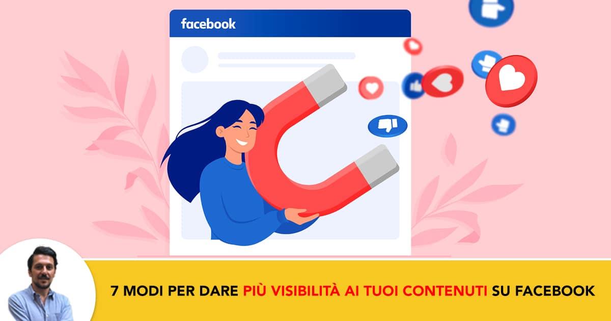 7 modi per rendere i tuoi contenuti piu visibili su Facebook