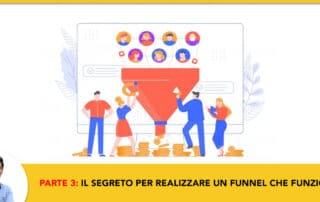Parte 3- Il Segreto per realizzare un Funnel che Funziona Velocemente