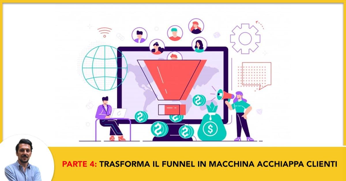 Parte 4: Trasformare il Funnel in una macchina Acchiappa Clienti